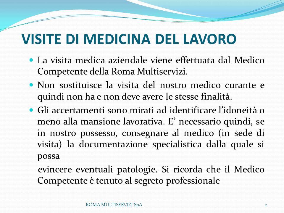 VISITE DI MEDICINA DEL LAVORO La visita medica aziendale viene effettuata dal Medico Competente della Roma Multiservizi. Non sostituisce la visita del