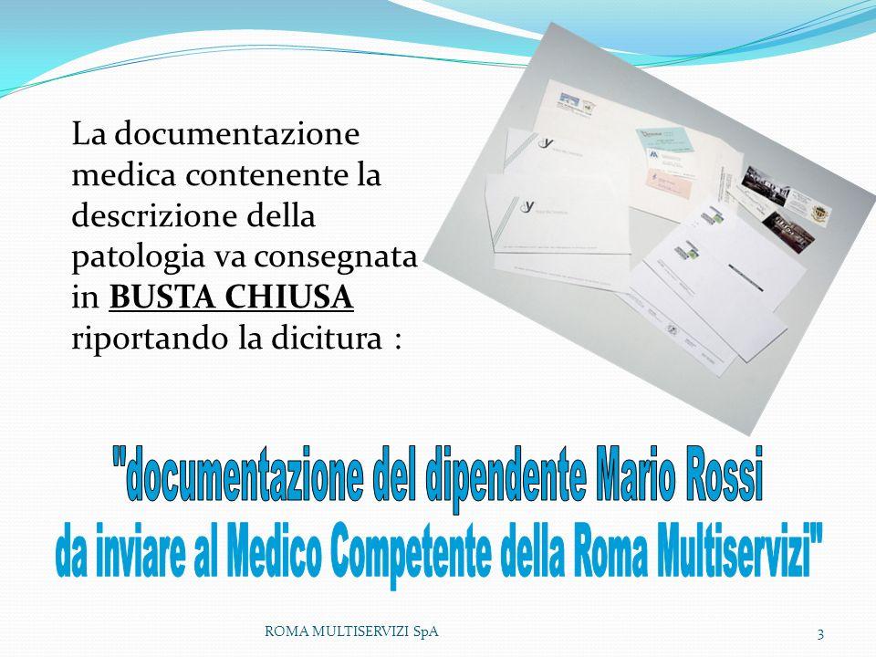 La documentazione medica contenente la descrizione della patologia va consegnata in BUSTA CHIUSA riportando la dicitura : ROMA MULTISERVIZI SpA3