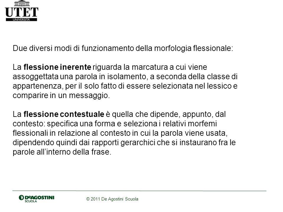 © 2011 De Agostini Scuola Due diversi modi di funzionamento della morfologia flessionale: La flessione inerente riguarda la marcatura a cui viene asso