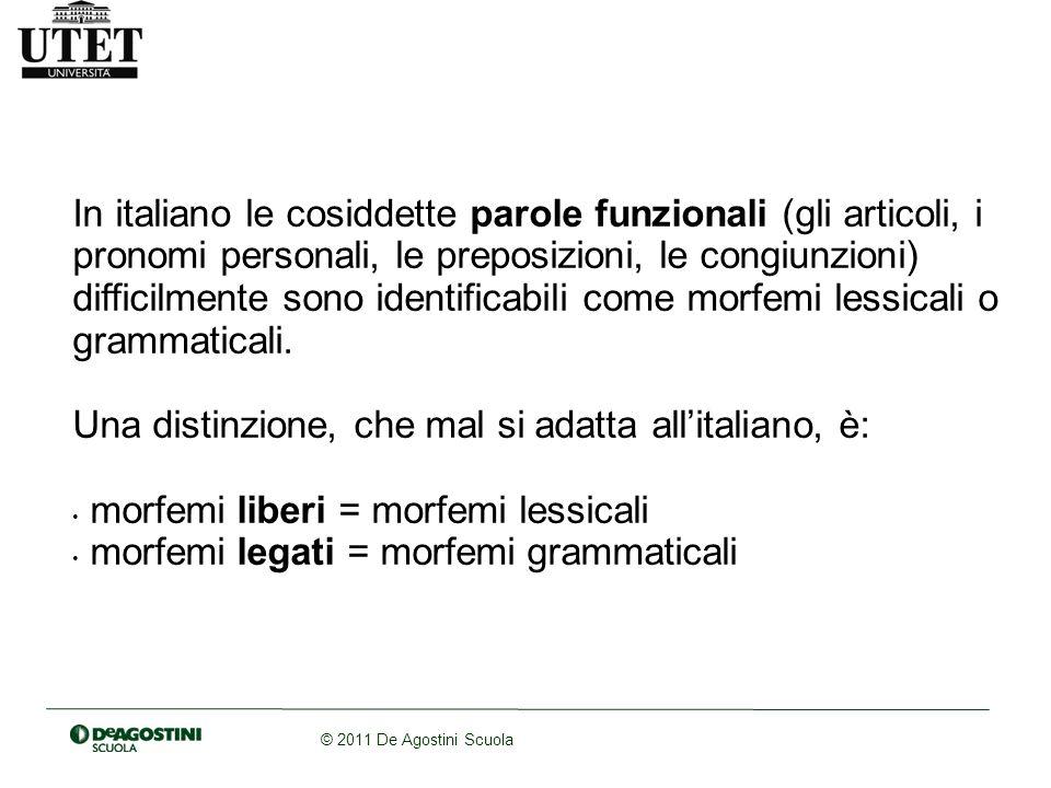 © 2011 De Agostini Scuola In italiano le cosiddette parole funzionali (gli articoli, i pronomi personali, le preposizioni, le congiunzioni) difficilme