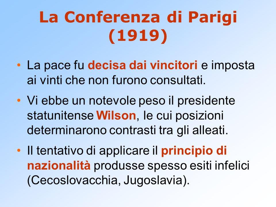 La Conferenza di Parigi (1919) La pace fu decisa dai vincitori e imposta ai vinti che non furono consultati. Vi ebbe un notevole peso il presidente st