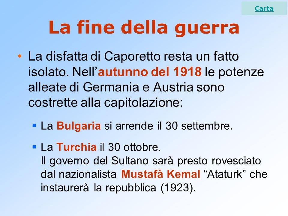 La fine della guerra La disfatta di Caporetto resta un fatto isolato. Nellautunno del 1918 le potenze alleate di Germania e Austria sono costrette all
