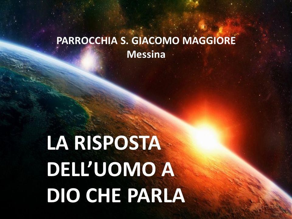 PARROCCHIA S. GIACOMO MAGGIORE Messina LA RISPOSTA DELLUOMO A DIO CHE PARLA