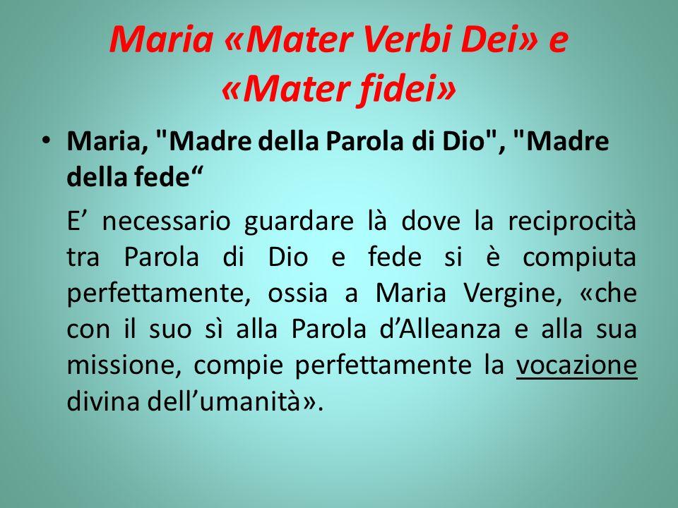 Maria «Mater Verbi Dei» e «Mater fidei» Maria,