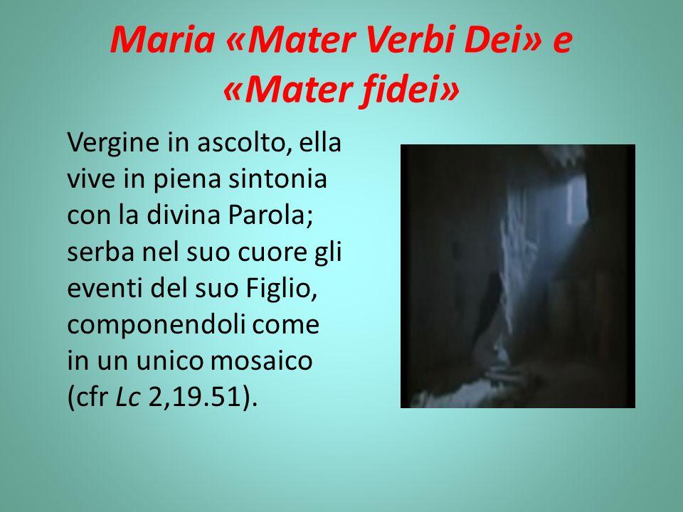 Maria «Mater Verbi Dei» e «Mater fidei» Vergine in ascolto, ella vive in piena sintonia con la divina Parola; serba nel suo cuore gli eventi del suo Figlio, componendoli come in un unico mosaico (cfr Lc 2,19.51).