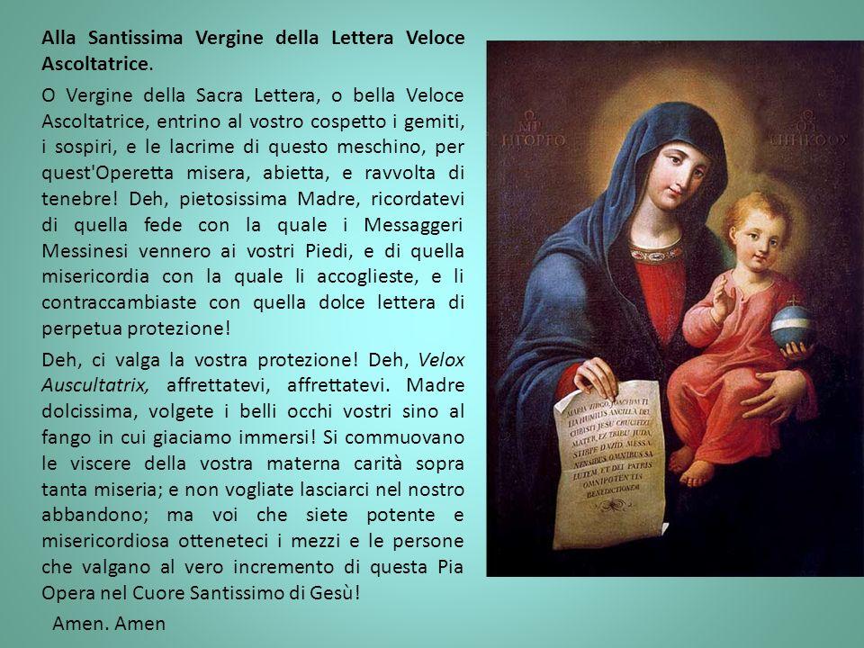 Alla Santissima Vergine della Lettera Veloce Ascoltatrice. O Vergine della Sacra Lettera, o bella Veloce Ascoltatrice, entrino al vostro cospetto i g