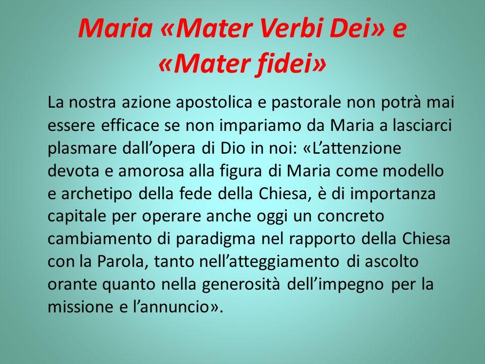Maria «Mater Verbi Dei» e «Mater fidei» La nostra azione apostolica e pastorale non potrà mai essere efficace se non impariamo da Maria a lasciarci pl