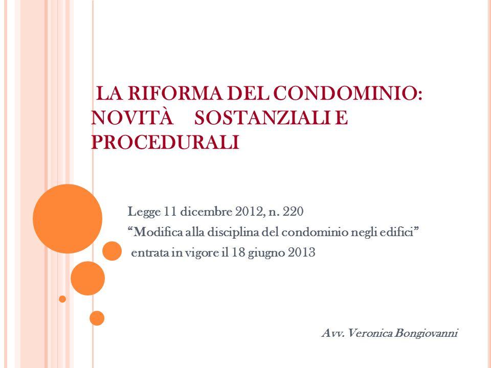 LA RIFORMA DEL CONDOMINIO: NOVITÀ SOSTANZIALI E PROCEDURALI Legge 11 dicembre 2012, n. 220 Modifica alla disciplina del condominio negli edifici entra