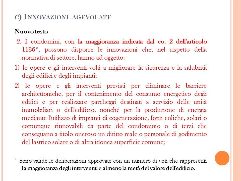 C ) I NNOVAZIONI AGEVOLATE Nuovo testo 2. I condomini, con la maggioranza indicata dal co. 2 dell'articolo 1136*, possono disporre le innovazioni che,