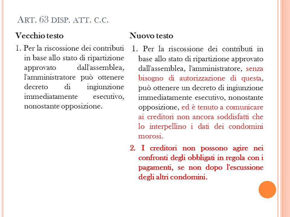 A RT. 63 DISP. ATT. C. C. Vecchio testo 1. Per la riscossione dei contributi in base allo stato di ripartizione approvato dall'assemblea, l'amministra
