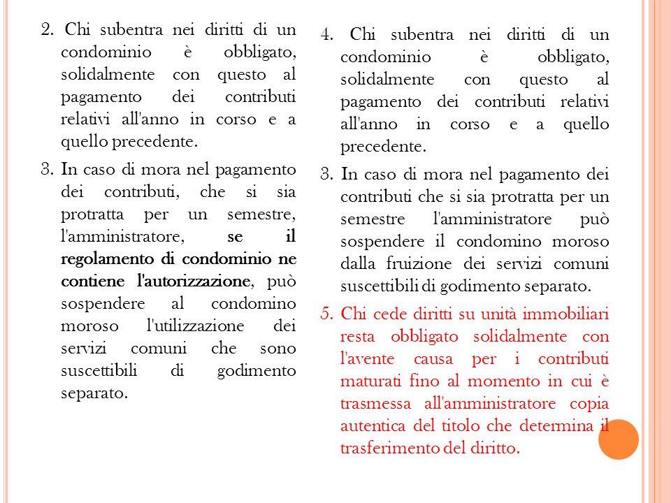 2. Chi subentra nei diritti di un condominio è obbligato, solidalmente con questo al pagamento dei contributi relativi all'anno in corso e a quello pr