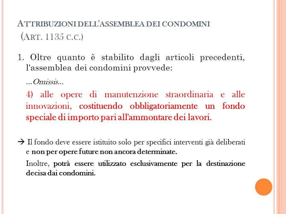 A TTRIBUZIONI DELL ' ASSEMBLEA DEI CONDOMINI ( A RT. 1135 C. C.) 1. Oltre quanto è stabilito dagli articoli precedenti, l'assemblea dei condomini prov