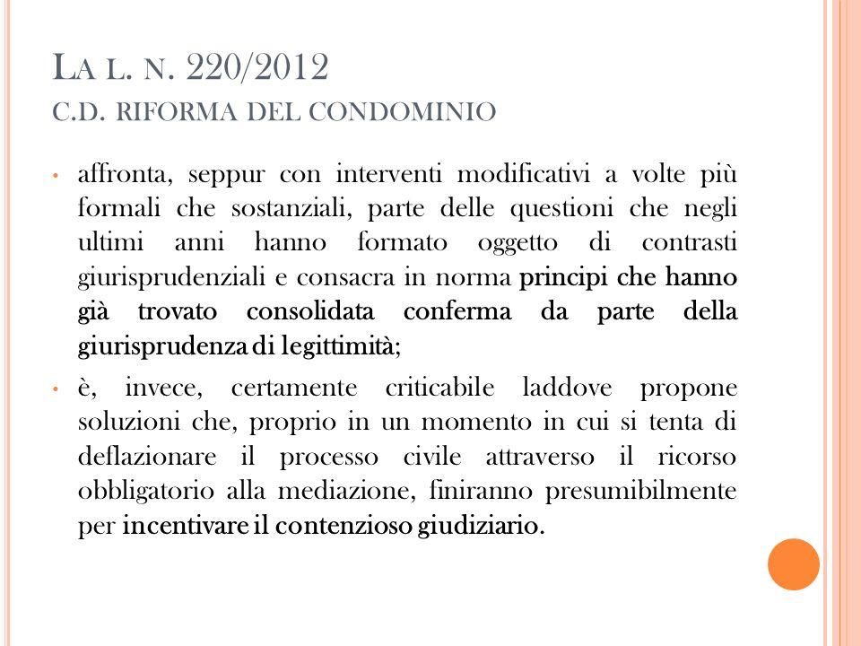 L A L. N. 220/2012 C. D. RIFORMA DEL CONDOMINIO affronta, seppur con interventi modificativi a volte più formali che sostanziali, parte delle question