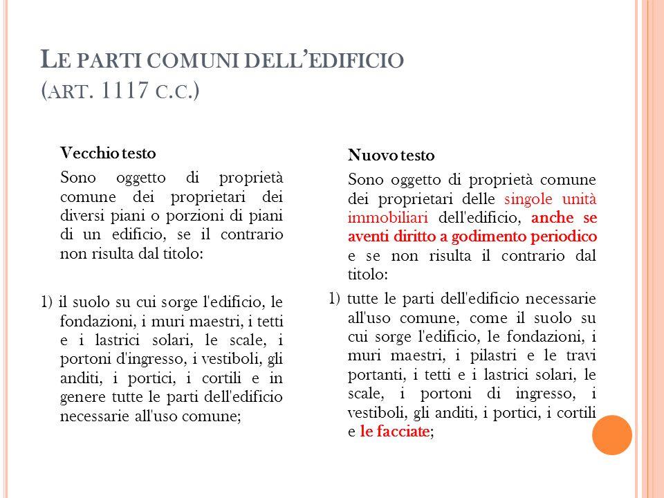 L E PARTI COMUNI DELL EDIFICIO ( ART. 1117 C. C.) Vecchio testo Sono oggetto di proprietà comune dei proprietari dei diversi piani o porzioni di piani