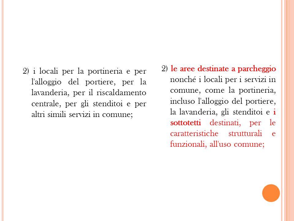 2) i locali per la portineria e per l'alloggio del portiere, per la lavanderia, per il riscaldamento centrale, per gli stenditoi e per altri simili se