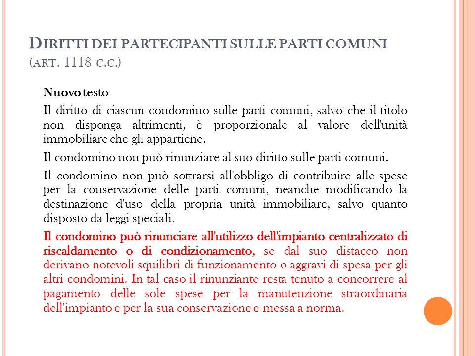 D IRITTI DEI PARTECIPANTI SULLE PARTI COMUNI ( ART. 1118 C. C.) Nuovo testo Il diritto di ciascun condomino sulle parti comuni, salvo che il titolo no