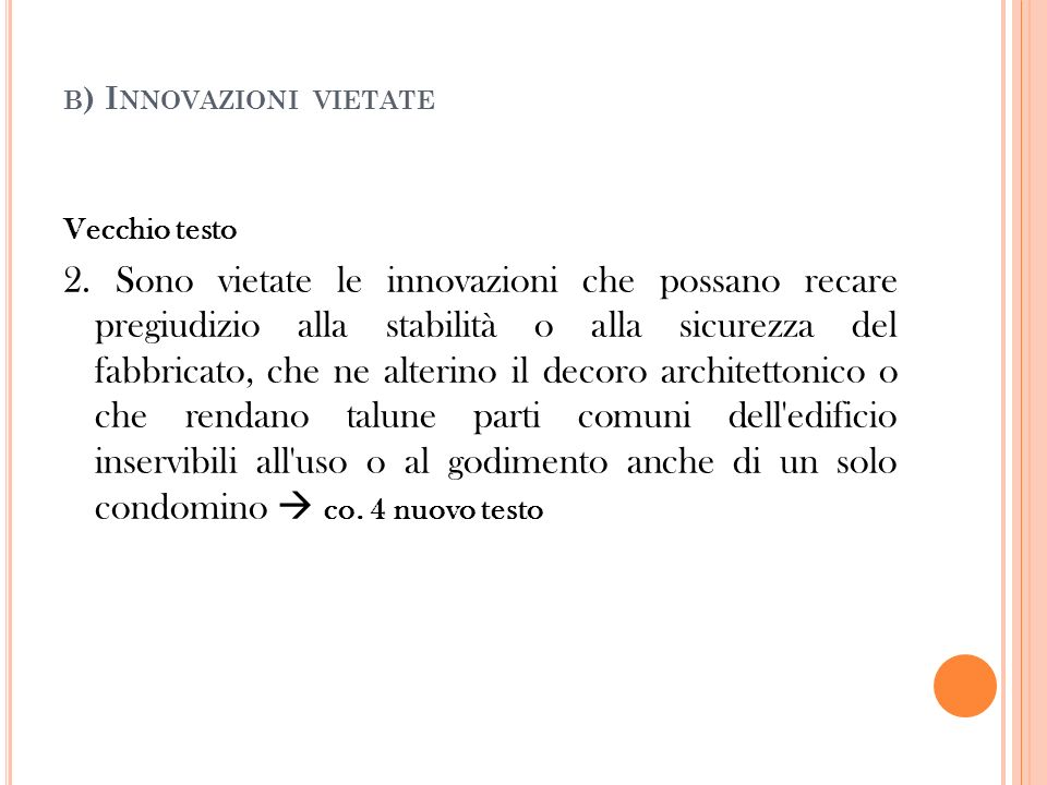B ) I NNOVAZIONI VIETATE Vecchio testo 2. Sono vietate le innovazioni che possano recare pregiudizio alla stabilità o alla sicurezza del fabbricato, c