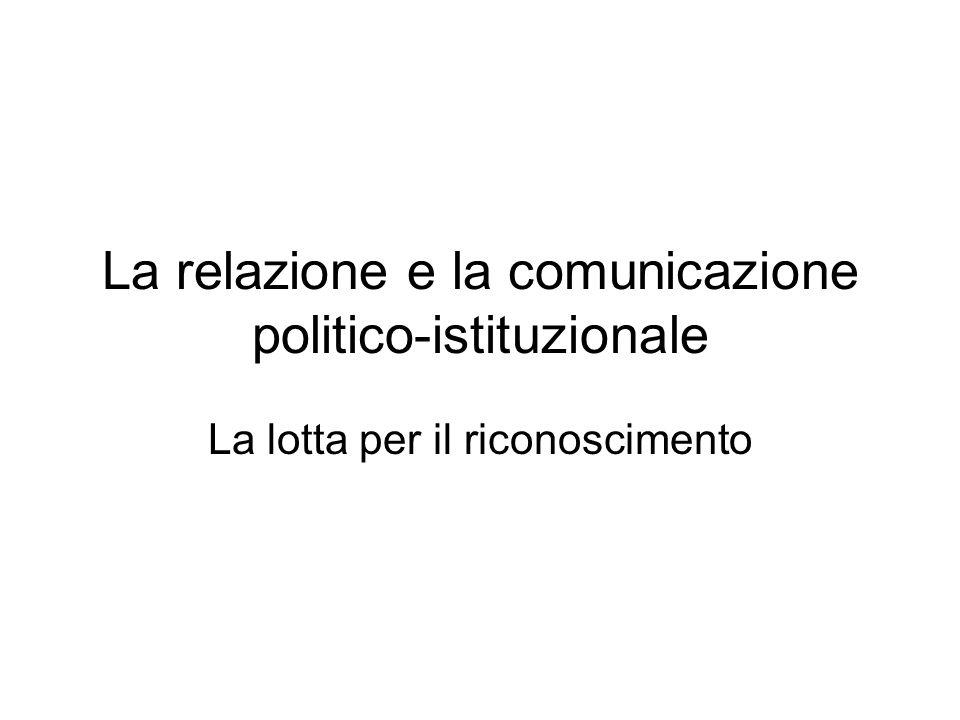 La relazione e la comunicazione politico-istituzionale La lotta per il riconoscimento