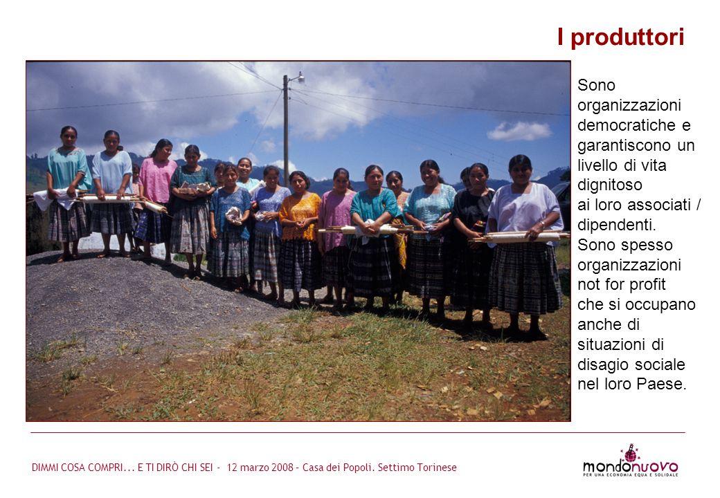 DIMMI COSA COMPRI... E TI DIRÒ CHI SEI - 12 marzo 2008 – Casa dei Popoli. Settimo Torinese Sono organizzazioni democratiche e garantiscono un livello