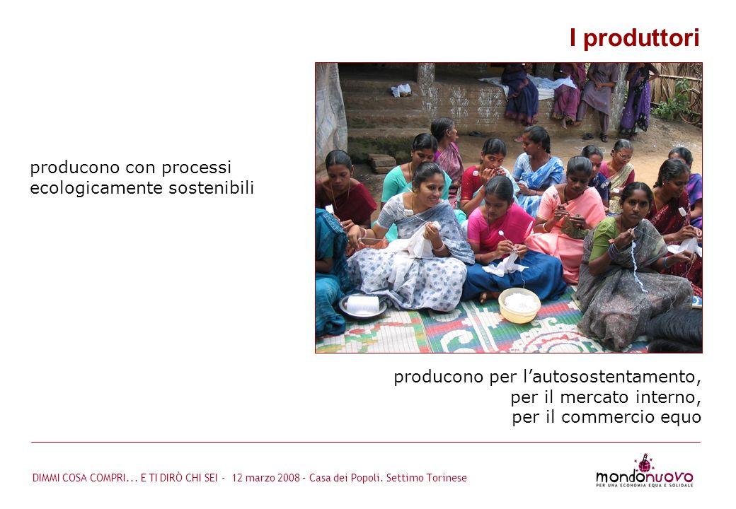 DIMMI COSA COMPRI... E TI DIRÒ CHI SEI - 12 marzo 2008 – Casa dei Popoli. Settimo Torinese producono con processi ecologicamente sostenibili I produtt