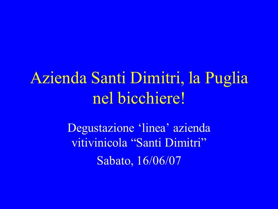 Azienda Santi Dimitri, la Puglia nel bicchiere! Degustazione linea azienda vitivinicola Santi Dimitri Sabato, 16/06/07