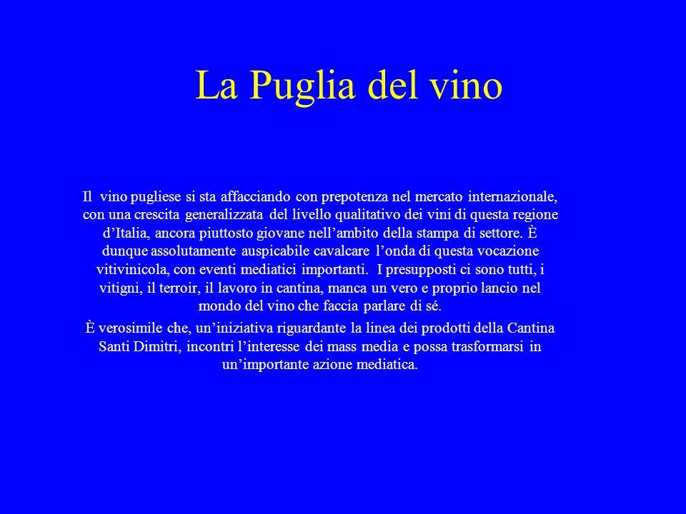 La Puglia del vino Il vino pugliese si sta affacciando con prepotenza nel mercato internazionale, con una crescita generalizzata del livello qualitati