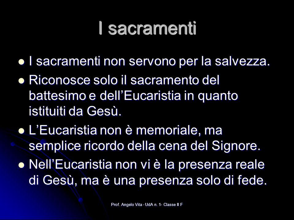 Prof. Angelo Vita - UdA n. 1- Classe II F I sacramenti I sacramenti non servono per la salvezza. I sacramenti non servono per la salvezza. Riconosce s