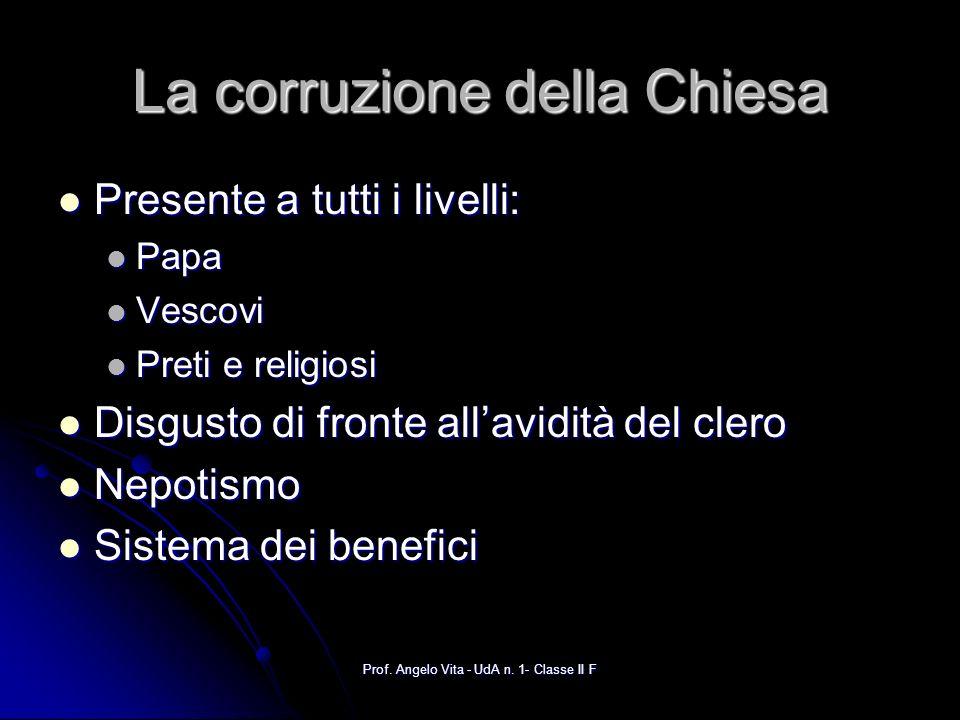 Prof. Angelo Vita - UdA n. 1- Classe II F La corruzione della Chiesa Presente a tutti i livelli: Presente a tutti i livelli: Papa Papa Vescovi Vescovi