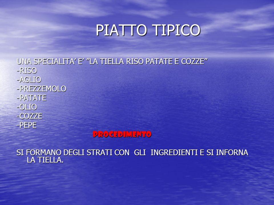 PIATTO TIPICO PIATTO TIPICO UNA SPECIALITA E LA TIELLA RISO PATATE E COZZE -RISO-AGLIO-PREZZEMOLO-PATATE-OLIO-COZZE-PEPE PROCEDIMENTO PROCEDIMENTO SI