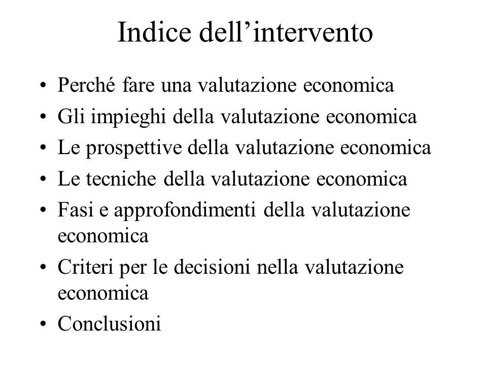 Indice dellintervento Perché fare una valutazione economica Gli impieghi della valutazione economica Le prospettive della valutazione economica Le tec