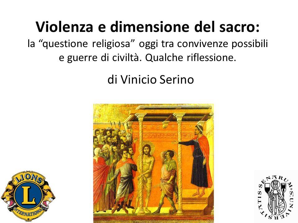 Violenza e dimensione del sacro: la questione religiosa oggi tra convivenze possibili e guerre di civiltà.