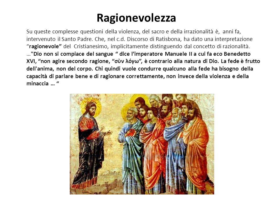 Ragionevolezza Su queste complesse questioni della violenza, del sacro e della irrazionalità è, anni fa, intervenuto il Santo Padre.