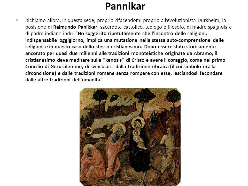 Pannikar Richiamo allora, in questa sede, proprio rifacendomi proprio allevoluzionista Durkheim, la posizione di Raimundo Panikkar, sacerdote cattolico, teologo e filosofo, di madre spagnola e di padre indiano indù.