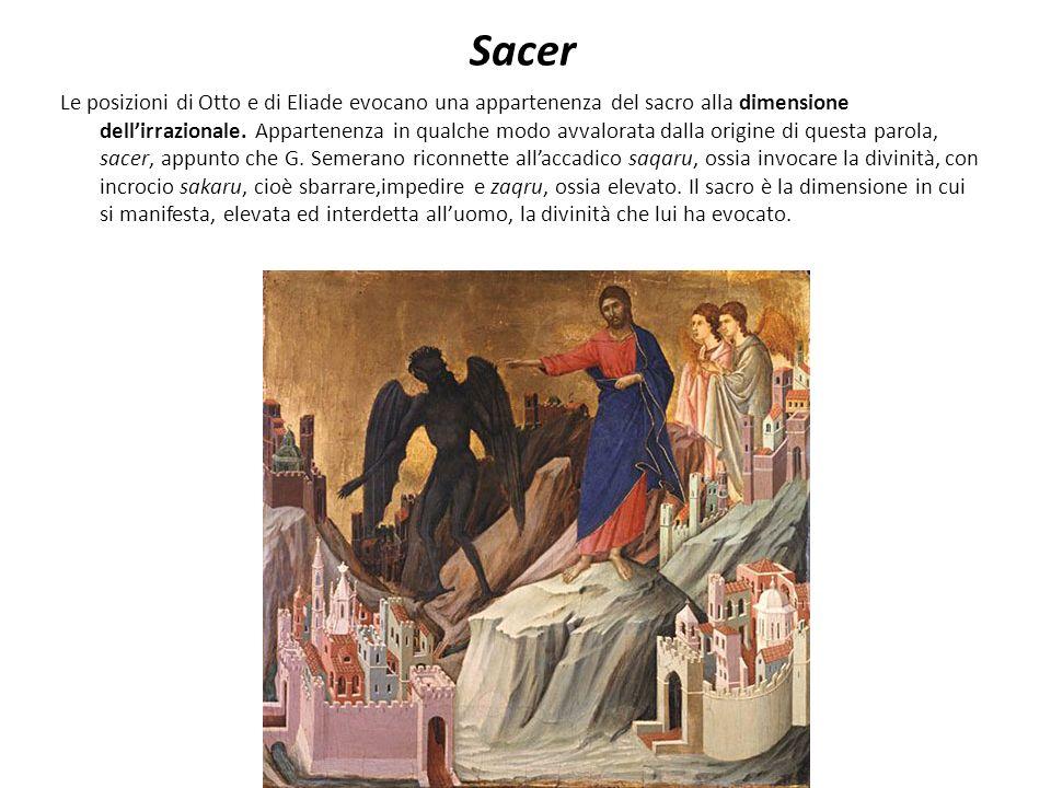 Sacer Le posizioni di Otto e di Eliade evocano una appartenenza del sacro alla dimensione dellirrazionale.