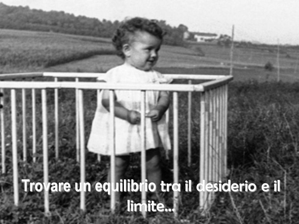 Trovare un equilibrio tra il desiderio e il limite…