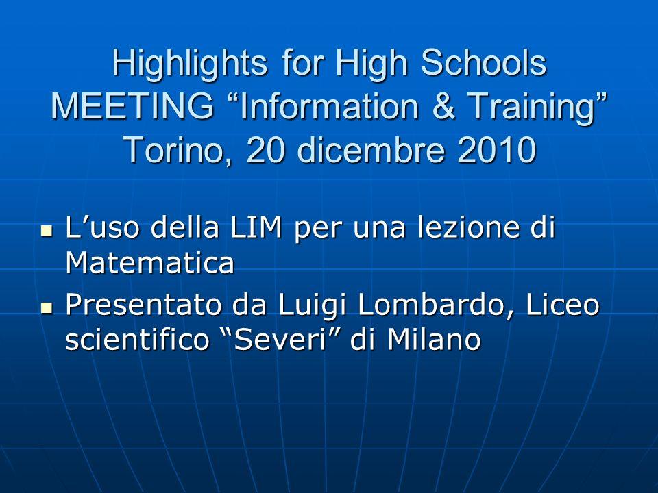 Highlights for High Schools MEETING Information & Training Torino, 20 dicembre 2010 Luso della LIM per una lezione di Matematica Luso della LIM per un