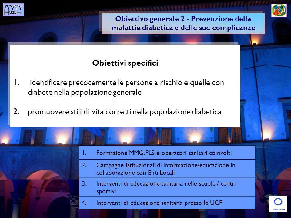 Obiettivo generale 2 - Prevenzione della malattia diabetica e delle sue complicanze Obiettivi specifici 1. identificare precocemente le persone a risc