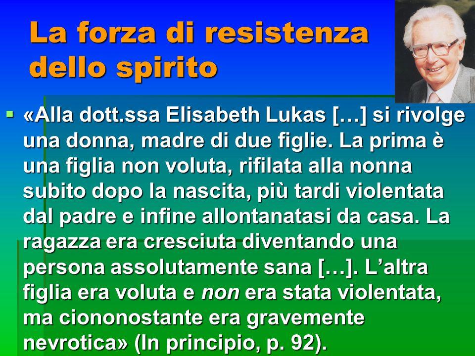 La forza di resistenza dello spirito «Alla dott.ssa Elisabeth Lukas […] si rivolge una donna, madre di due figlie. La prima è una figlia non voluta, r