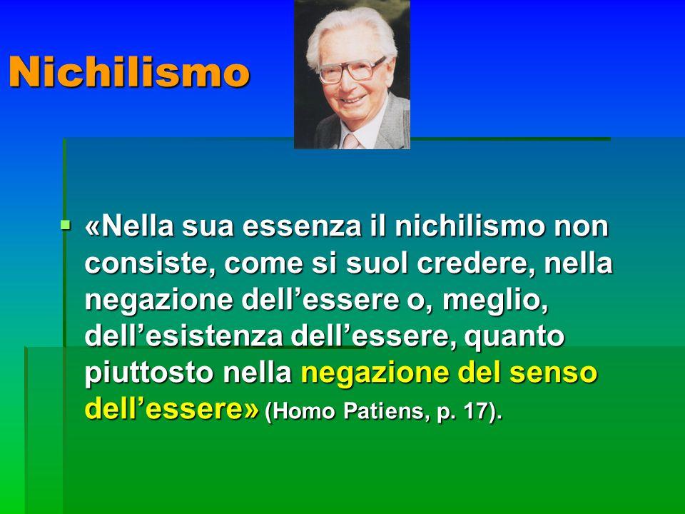 Nichilismo «Nella sua essenza il nichilismo non consiste, come si suol credere, nella negazione dellessere o, meglio, dellesistenza dellessere, quanto
