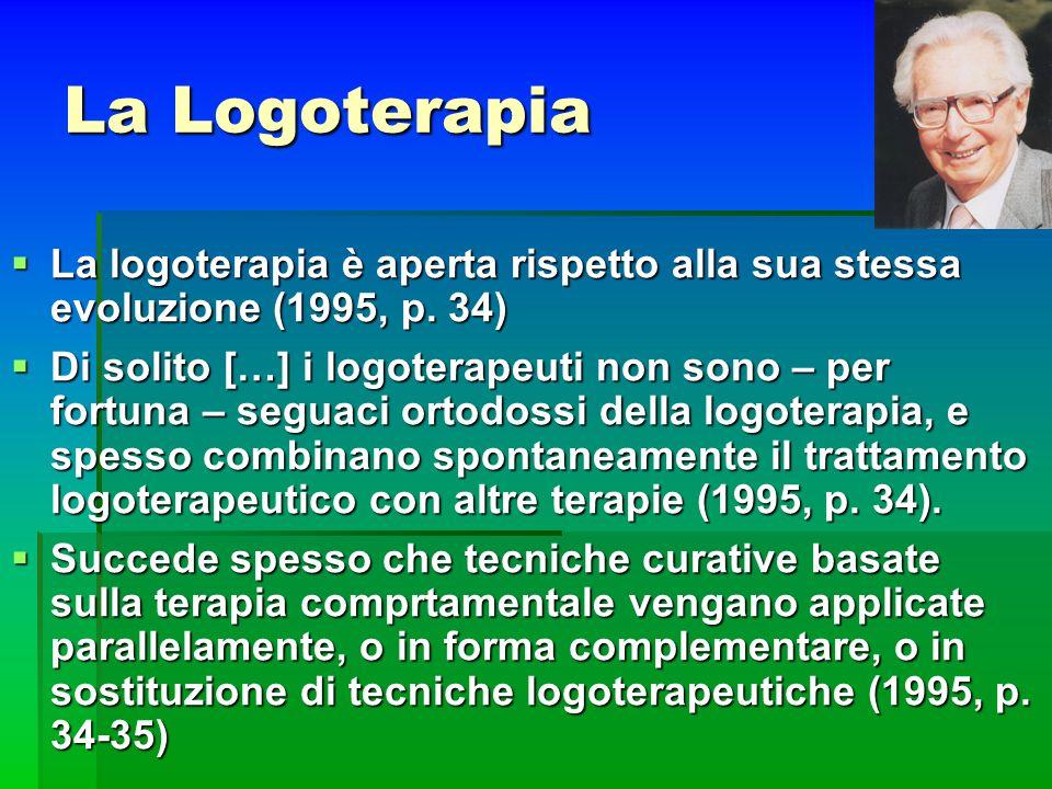 La Logoterapia La logoterapia è aperta rispetto alla sua stessa evoluzione (1995, p. 34) La logoterapia è aperta rispetto alla sua stessa evoluzione (