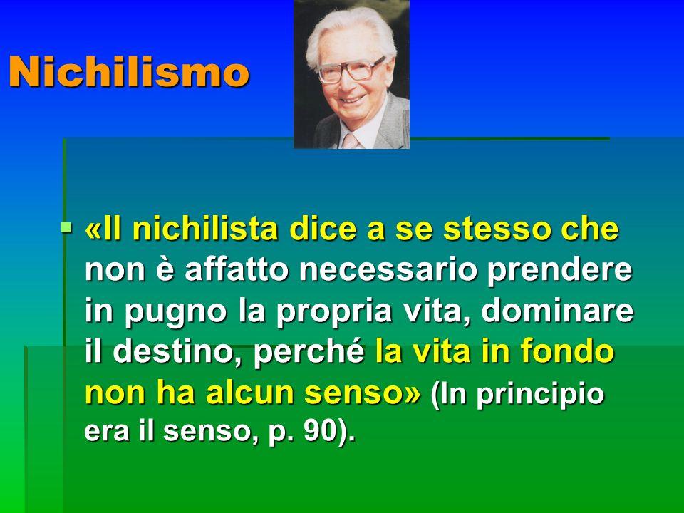Nichilismo «Il nichilista dice a se stesso che non è affatto necessario prendere in pugno la propria vita, dominare il destino, perché la vita in fond