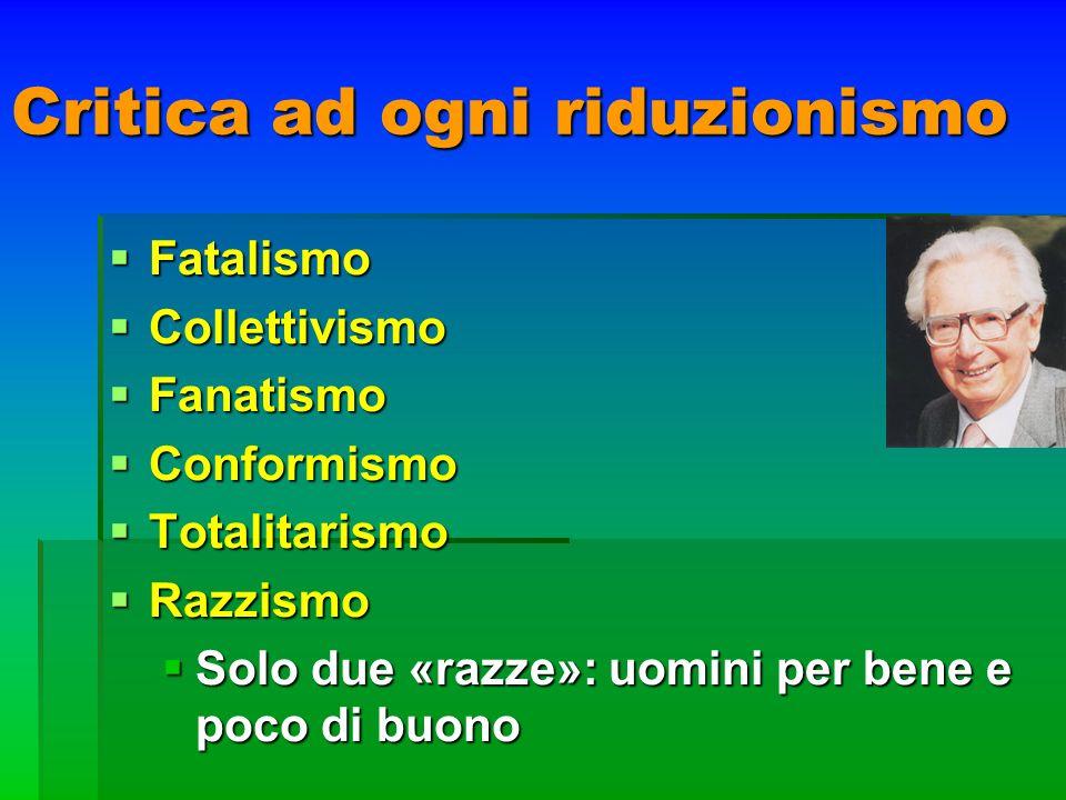Critica ad ogni riduzionismo Fatalismo Fatalismo Collettivismo Collettivismo Fanatismo Fanatismo Conformismo Conformismo Totalitarismo Totalitarismo R