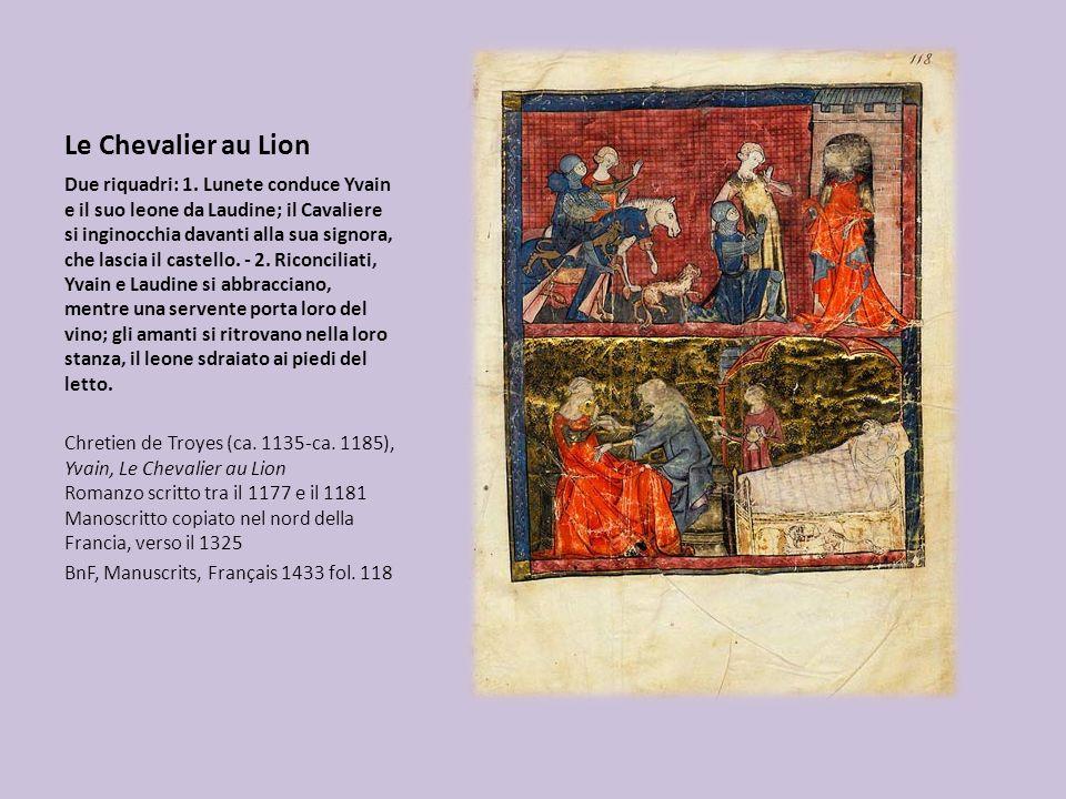 Le Chevalier au Lion Due riquadri: 1. Lunete conduce Yvain e il suo leone da Laudine; il Cavaliere si inginocchia davanti alla sua signora, che lascia