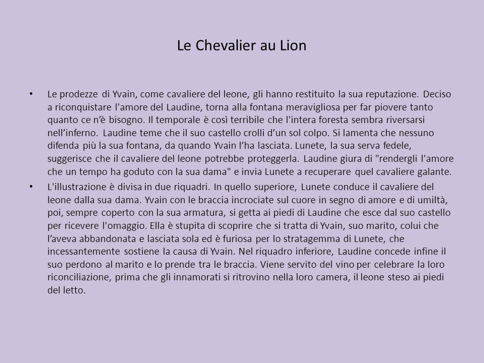 Le Chevalier au Lion Le prodezze di Yvain, come cavaliere del leone, gli hanno restituito la sua reputazione. Deciso a riconquistare l'amore del Laudi