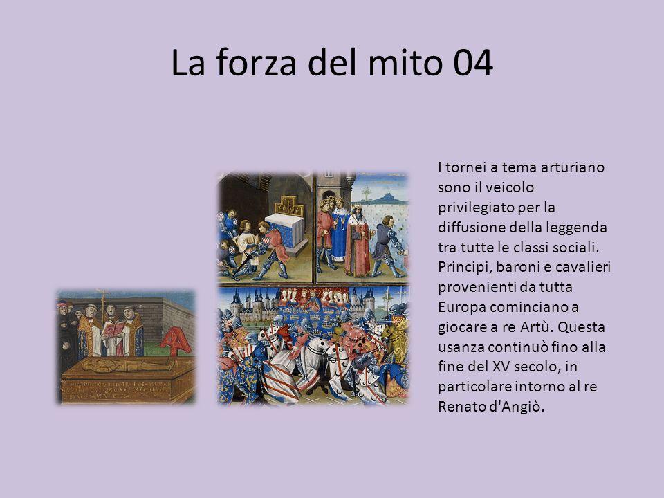 La forza del mito 04 I tornei a tema arturiano sono il veicolo privilegiato per la diffusione della leggenda tra tutte le classi sociali. Principi, ba