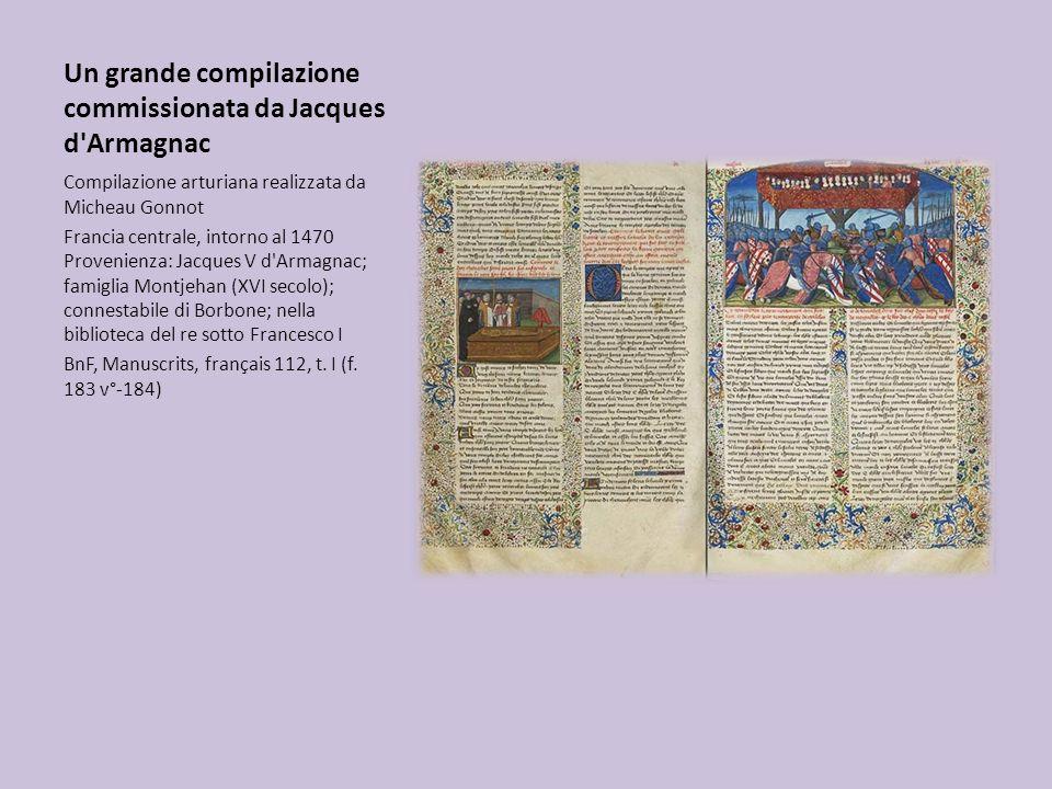 Un grande compilazione commissionata da Jacques d'Armagnac Compilazione arturiana realizzata da Micheau Gonnot Francia centrale, intorno al 1470 Prove