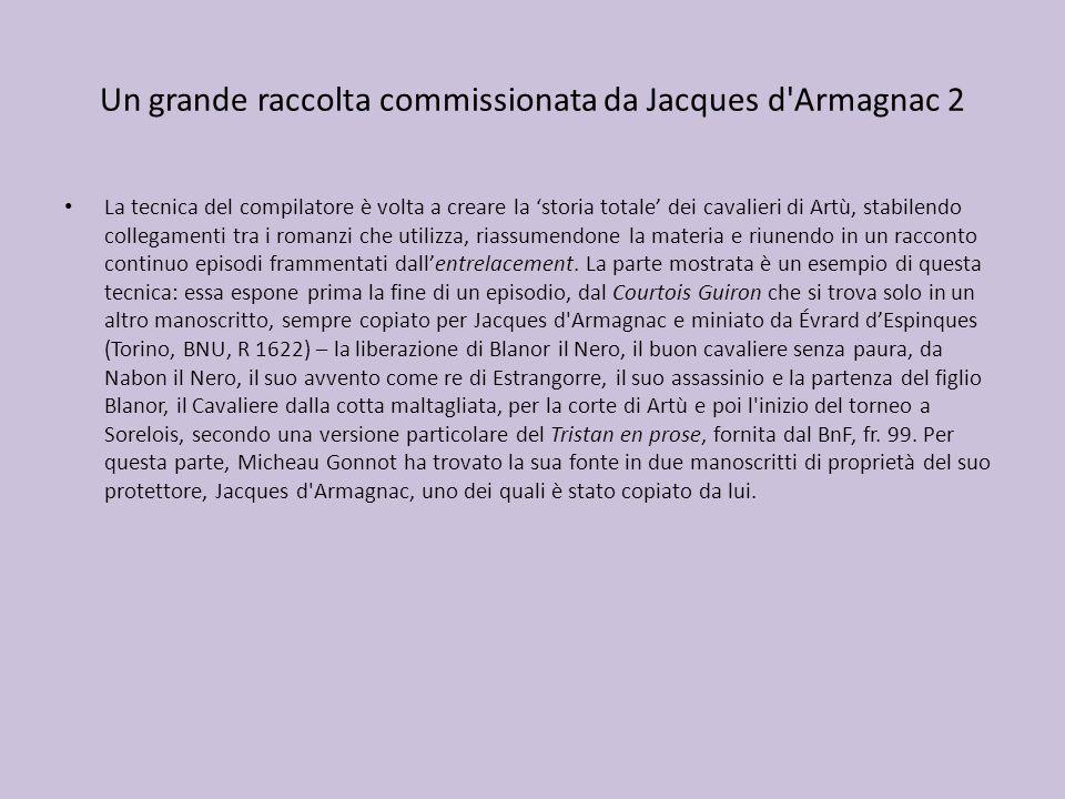 Un grande raccolta commissionata da Jacques d'Armagnac 2 La tecnica del compilatore è volta a creare la storia totale dei cavalieri di Artù, stabilend