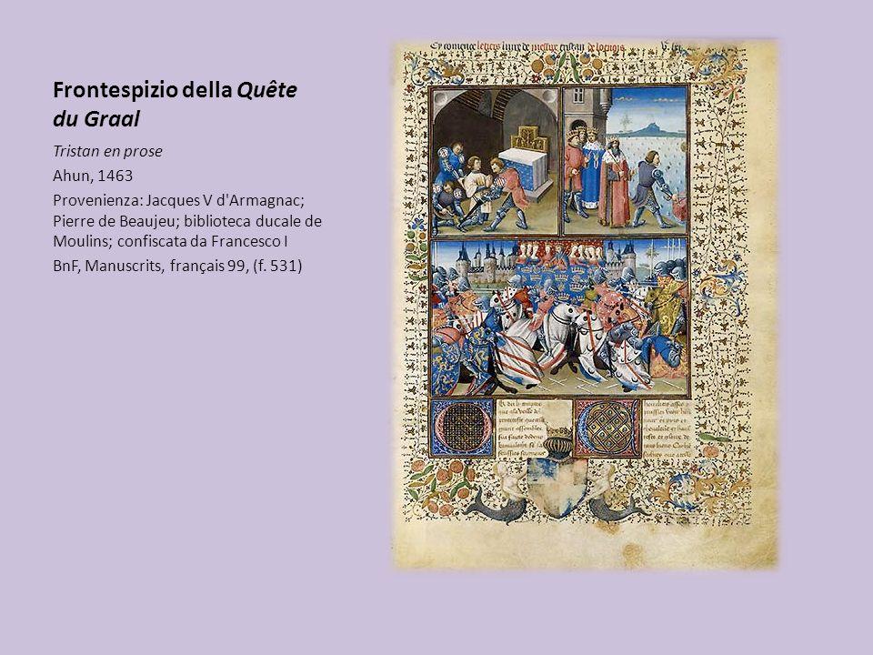 Frontespizio della Quête du Graal Tristan en prose Ahun, 1463 Provenienza: Jacques V d Armagnac; Pierre de Beaujeu; biblioteca ducale de Moulins; confiscata da Francesco I BnF, Manuscrits, français 99, (f.