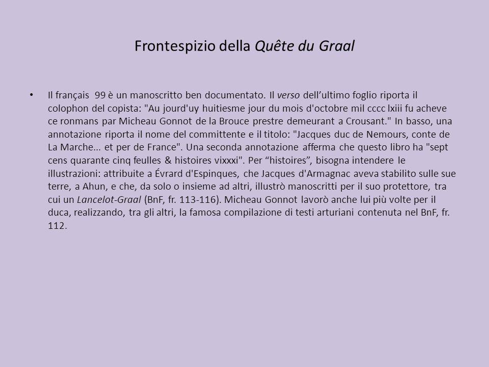 Frontespizio della Quête du Graal Il français 99 è un manoscritto ben documentato. Il verso dellultimo foglio riporta il colophon del copista: