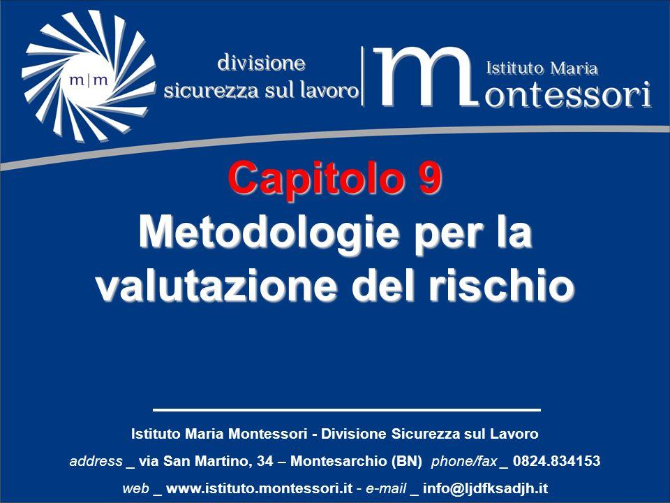 Istituto Maria Montessori - Divisione Sicurezza sul Lavoro address _ via San Martino, 34 – Montesarchio (BN) phone/fax _ 0824.834153 web _ www.istituto.montessori.it - e-mail _ info@ljdfksadjh.it Capitolo 9 Metodologie per la valutazione del rischio